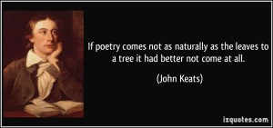 quote-if-poetry-comes-not-as-naturally-as-the-leaves-to-a-tree-it-had-better-not-come-at-all-john-keats-307338